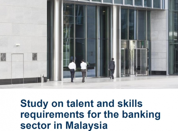 Study on Talent and Skills Requirements for the Banking Sector in Malaysia